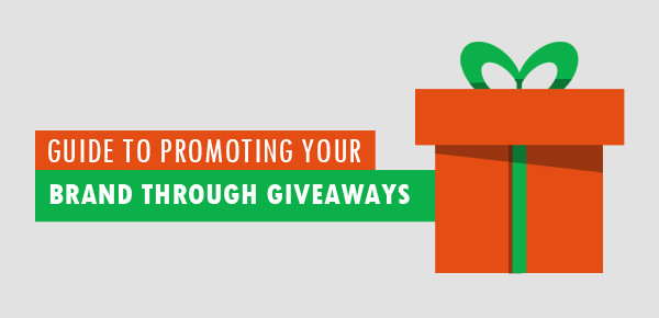 GUIDE TO PROMOTING YOUR BRAND THROUGH GIVEAWAYS